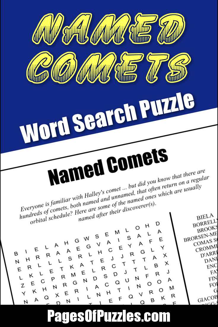 A fun printable word search puzzle featuring some of the many named comets including Brorsen-Metcalf, Crommelin, D'Arrest, Halley, Kopff, Neujmin, Pons-Winnecke, Reinmuth, Tuttle, and Whipple.
