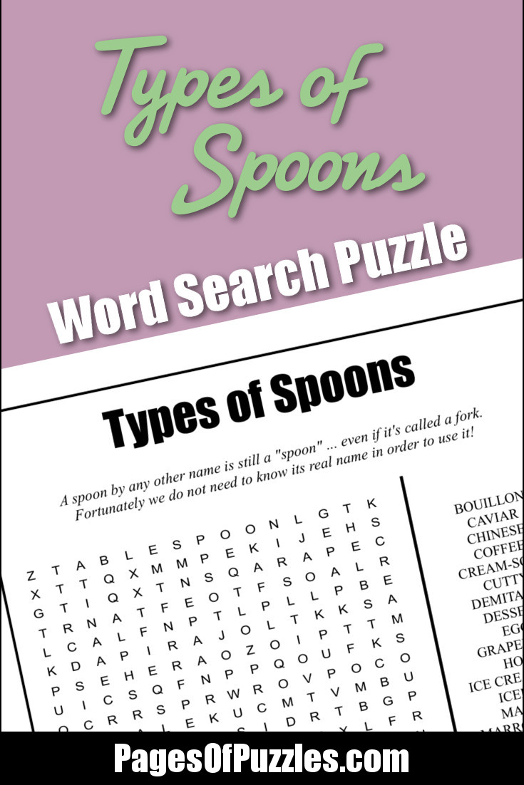 A fun printable word search puzzle featuring many types of spoons that are available but not necessarily known to people such as the demitasse, marrow, runcible, and splayd spoons.